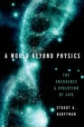 Image for A world beyond physics  : the emergence and evolution of life
