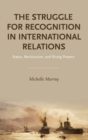 Image for The Struggle for Recognition in International Relations : Status, Revisionism, and Rising Powers