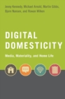 Image for Digital domesticity  : media, materiality, and home life