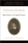 Image for Orthodox radicals  : Baptist identity in the English Revolution