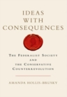 Image for Ideas with consequences  : the Federalist Society and the Conservative counterrevolution