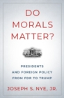 Image for Do morals matter?  : presidents and foreign policy from FDR to Trump