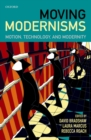 Image for Moving Modernisms: Motion, Technology, and Modernity