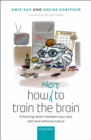 Image for How (not) to train the brain: Enhancing what's between your ears with (and without) science