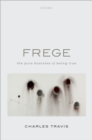 Image for Frege: The Pure Business of Being True