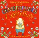Image for Christopher's caterpillars  : a tale of minibeasts and mystery!