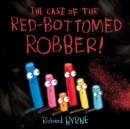 Image for The case of the red-bottomed robber!