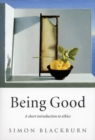Image for Being good  : a short introduction to ethics