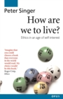 Image for How are we to live?  : ethics in an age of self-interest