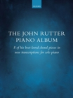 Image for The John Rutter Piano Album : 8 of his best-loved choral pieces in new transcriptions for solo piano