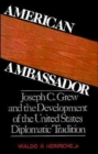 Image for American Ambassador : Joseph C. Grew and the Development of the United States Diplomatic Tradition