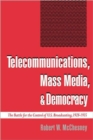 Image for Telecommunications, Mass Media, and Democracy : The Battle for the Control of US Broadcasting, 1928-1935