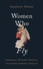 Image for Women who fly  : goddesses, witches, mystics, and other airborne females