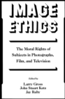 Image for Image ethics: the moral rights of subjects in photographs, film, and television