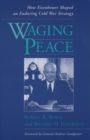 Image for Waging peace: how Eisenhower shaped an enduring cold war strategy