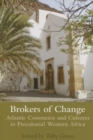 Image for Brokers of change  : Atlantic commerce and cultures in precolonial Western Africa