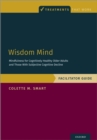 Image for Wisdom Mind: Mindfulness for Cognitively Healthy Older Adults and Those With Subjective Cognitive Decline, Facilitator Guide