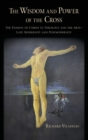 Image for The wisdom and power of the cross  : the passion of Christ in theology and the arts - late modernity and post-modernity