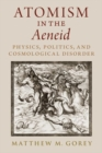 Image for Atomism in the Aeneid  : physics, politics, and cosmological disorder