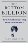 Image for The bottom billion: why the poorest countries are failing and what can be done about it