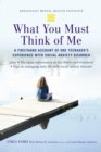 Image for What you must think of me: a firsthand account of one teenager's experience with social anxiety disorder