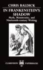 Image for In Frankenstein's Shadow : Myth, Monstrosity, and Nineteenth-Century Writing