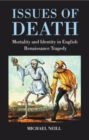 Image for Issues of death  : mortality and identity in English Renaissance tragedy