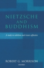 Image for Nietzsche and Buddhism  : a study in nihilism and ironic affinities