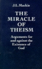 Image for The Miracle of Theism : Arguments for and against the Existence of God
