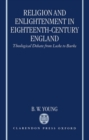 Image for Religion and Enlightenment in Eighteenth-Century England : Theological Debate from Locke to Burke