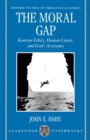 Image for The moral gap  : Kantian ethics, human limits, and God's assistance