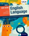 Image for OCR GCSE English language  : developing the skills for Component 01 and Component 02Book 1