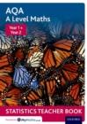 Image for AQA A level mathsYear 1 + Year 2,: Statistics teacher book