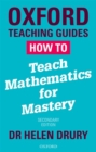 Image for How to teach mathematics for mastery