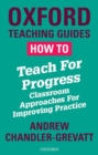 Image for How to teach for progress  : classroom approaches for improving practice