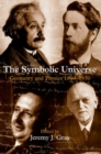 Image for The symbolic universe  : geometry and physics 1890-1930