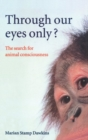 Image for Through our eyes only?  : the search for animal consciousness