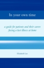 Image for In your own time  : a guide for patients and their carers facing a last illness at home