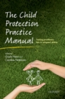 Image for The child protection practice manual  : training practitioners how to safeguard children