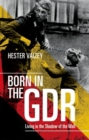 Image for Born in the GDR  : living in the shadow of the Wall