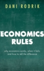 Image for Economics rules  : why economics works, when it fails, and how to tell the difference