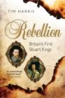 Image for Rebellion  : Britain's first Stuart kings, 1567-1642