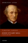 Image for John Stuart Mill  : a secular life
