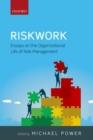 Image for Riskwork  : essays on the organizational life of risk management