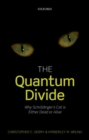Image for The quantum divide  : why Schrèodinger's cat is either dead or alive