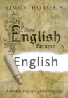 Image for How English became English  : a short history of a global language