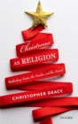 Image for Christmas as religion  : rethinking Santa, the secular, and the sacred