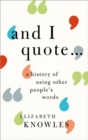 Image for 'And I quote ... '  : a history of using other people's words