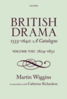 Image for British drama, 1533-1642  : a catalogueVolume VIII,: 1624-1631