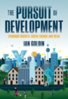 Image for The pursuit of development  : economic growth, social change, and ideas